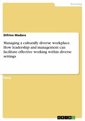 Managing a culturally diverse workplace. How leadership and management can facilitate effective working within diverse settings