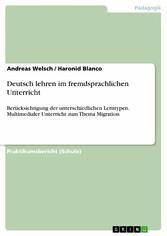 Deutsch lehren im fremdsprachlichen Unterricht Berücksichtigung der unterschiedlichen Lerntypen. Multimedialer Unterricht zum Thema Migration