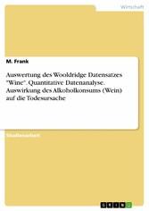 Auswertung des Wooldridge Datensatzes 'Wine'. Quantitative Datenanalyse. Auswirkung des Alkoholkonsums (Wein) auf die Todesursache