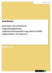 Konzepte des modernen Lagermanagements. Lagerhausautomatisierung durch mobile Lagerroboter bei Amazon
