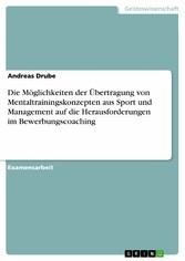 Die Möglichkeiten der Übertragung von Mentaltrainingskonzepten aus Sport und Management auf die Herausforderungen im Bewerbungscoaching