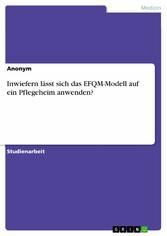 Inwiefern lässt sich das EFQM-Modell auf ein Pflegeheim anwenden?
