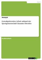 Gewaltpräventive Arbeit anhand der Sportgemeinschaft Dynamo Dresden