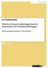 Effektiver Einsatz marketingpolitischer Instrumente für Produkteinführungen Die Konsumgüterindustrie in Deutschland