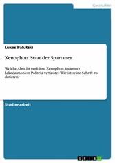 Xenophon. Staat der Spartaner Welche Absicht verfolgte Xenophon, indem er Lakedaimonion Politeia verfasste? Wie ist seine Schrift zu datieren?