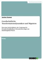 Gesellschaftliche Transformationsdynamiken und Migration Das neue Asylverfahren, der Ursprung der Fremdenfeindlichkeit, Herausforderungen im Handlungsfeld Flucht