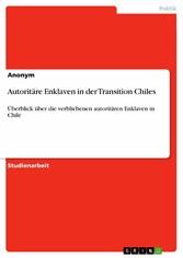 Autoritäre Enklaven in der Transition Chiles Überblick über die verbliebenen autoritären Enklaven in Chile