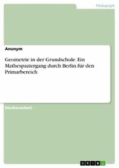 Geometrie in der Grundschule. Ein Mathespaziergang durch Berlin für den Primarbereich