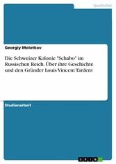 Die Schweizer Kolonie 'Schabo' im Russischen Reich. Über ihre Geschichte und den Gründer Louis Vincent Tardent