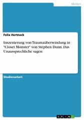 Inszenierung von Traumaüberwindung in 'Closet Monster' von Stephen Dunn. Das Unaussprechliche sagen