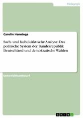 Sach- und fachdidaktische Analyse. Das politische System der Bundesrepublik Deutschland und demokratische Wahlen