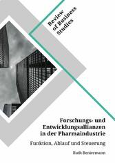 Forschungs- und Entwicklungsallianzen in der Pharmaindustrie. Funktion, Ablauf und Steuerung