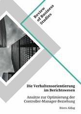 Die Verhaltensorientierung im Berichtswesen. Ansätze zur Optimierung der Controller-Manager-Beziehung