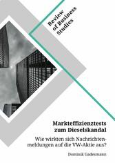 Markteffizienztests zum Dieselskandal. Wie wirkten sich Nachrichtenmeldungen auf die VW-Aktie aus?