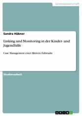 Linking und Monitoring in der Kinder- und Jugendhilfe Case Management einer fiktiven Fallstudie