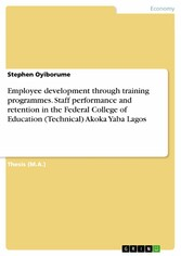 Employee development through training programmes. Staff performance and retention in the Federal College of Education (Technical) Akoka Yaba Lagos