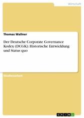 Der Deutsche Corporate Governance Kodex (DCGK). Historische Entwicklung und Status quo