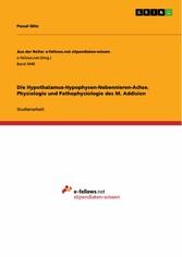 Die Hypothalamus-Hypophysen-Nebennieren-Achse. Physiologie und Pathophysiologie des M. Addision