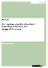 Das narrative Interview. Quantitative Forschungsmethode in der Biographieforschung