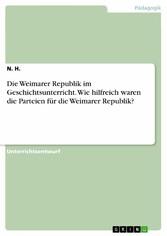 Die Weimarer Republik im Geschichtsunterricht. Wie hilfreich waren die Parteien für die Weimarer Republik?