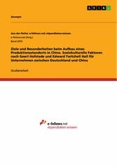 Ziele und Besonderheiten beim Aufbau eines Produktionsstandorts in China. Soziokulturelle Faktoren nach Geert Hofstede und Edward Twitchell Hall für Unternehmen zwischen Deutschlan