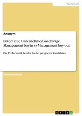 Potentielle Unternehmensnachfolge. Management buy-in vs Management buy-out Die Problematik bei der Suche geeigneter Kandidaten