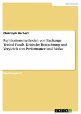 Replikationsmethoden von Exchange Traded Funds. Kritische Betrachtung und Vergleich von Performance und Risiko
