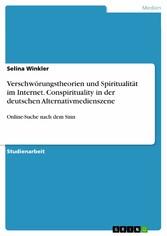 Verschwörungstheorien und Spiritualität im Internet. Conspirituality in der deutschen Alternativmedienszene Online-Suche nach dem Sinn
