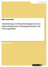 Optimierung von Entscheidungsprozessen. Entwicklung eines Trainingskonzeptes für Führungskräfte