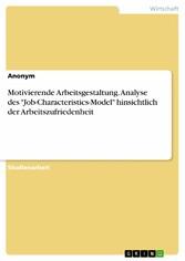 Motivierende Arbeitsgestaltung. Analyse des 'Job-Characteristics-Model' hinsichtlich der Arbeitszufriedenheit