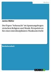 Der Topos 'Sehnsucht' im Spannungsbogen  zwischen Religion und Musik. Perspektiven für einen interdisziplinären  Musikunterricht