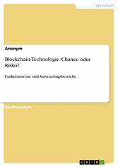 Blockchain-Technologie. Chance oder Risko? Funktionsweise und Anwendungsbereiche