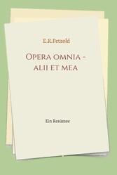 Opera omnia - alii et mea Ein Resümee