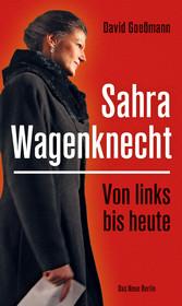 Von links bis heute: Sahra Wagenknecht