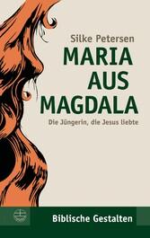 Maria aus Magdala Die Jüngerin, die Jesus liebte