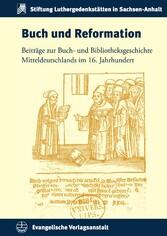 Buch und Reformation Beiträge zur Buch- und Bibliotheksgeschichte Mitteldeutschlands im 16. Jahrhundert