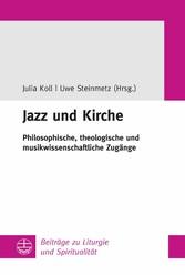 Jazz und Kirche Philosophische, theologische und musikwissenschaftliche Zugänge