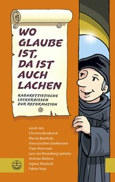 Wo Glaube ist, da ist auch Lachen Kabarettistische Leckerbissen zur Reformation