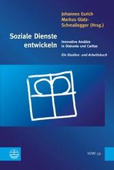 Soziale Dienste entwickeln Innovative Ansätze in Diakonie und Caritas. Ein Studien- und Arbeitsbuch