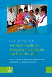 100 Jahre Tamilische Evangelisch-Lutherische Kirche (1919-2019) Betrachtungen zu ausgewählten Evangeliums-Texten aus indischer und deutscher Perspektive