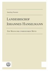 Landesbischof Johannes Hanselmann Ein Mann der unbequemen Mitte