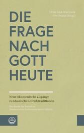 Die Frage nach Gott heute Neue ökumenische Zugänge zu klassischen Denktraditionen. Eine Studie des Deutschen Ökumenischen Studienausschusses (DÖSTA)