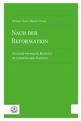 Nach der Reformation Deutsch-polnische Beiträge im europäischen Kontext