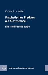 Prophetisches Predigen als Sichtwechsel Eine interkulturelle Studie