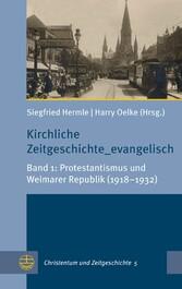 Kirchliche Zeitgeschichte_evangelisch Band 1: Protestantismus und Weimarer Republik (1918-1932)