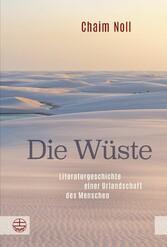 Die Wüste Literaturgeschichte einer Urlandschaft des Menschen