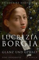 Lucrezia Borgia Glanz und Gewalt