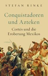 Conquistadoren und Azteken Cortés und die Eroberung Mexikos