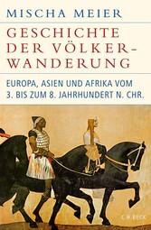 Geschichte der Völkerwanderung Europa, Asien und Afrika vom 3. bis zum 8. Jahrhundert n.Chr.