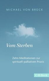 Vom Sterben Zehn Meditationen zur spirituell-palliativen Praxis
